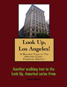Look Up, Los Angeles! A Walking Tour of The Historic Core - Financial District