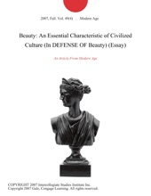 Beauty: An Essential Characteristic Of Civilized Culture (In DEFENSE OF Beauty) (Essay)