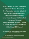Israels Attack On Gaza Aid Convoy Stuns The World--at Least 9 Pro-Palestinian Activists Killed 30 Hurt--Arab-Turkish Draft At UN Demands Condemnation Of Israel--Arab League NATO To Hold Emergency Meetings Today--Reactions To Israels Attack On Flotilla Reverberate Worldwide ME-Gaza AID Convoy