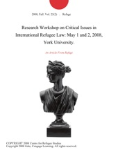 Research Workshop On Critical Issues In International Refugee Law: May 1 And 2, 2008, York University.
