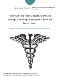 Fostering Sound Medical Treatment Decision Making A Focusing On Treatment Choices For Breast Cancer