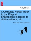 A Complete Verbal Index To The Plays Of Shakspeare Adapted To All The Editions Etc Vol II