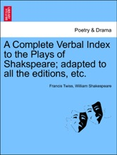 A Complete Verbal Index To The Plays Of Shakspeare; Adapted To All The Editions, Etc. Vol. II.