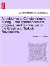 A Residence At Constantinople, During ... The Commencement, Progress, And Termination Of The Greek And Turkish Revolutions, Vol. II