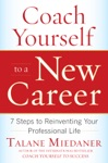 Coach Yourself To A New Career 7 Steps To Reinventing Your Professional Life