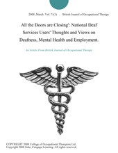 All the Doors are Closing': National Deaf Services Users' Thoughts and Views on Deafness, Mental Health and Employment.