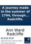 A Journey Made In The Summer Of 1794 Through Holland And The Western Frontier Of Germany With A Return Down The Rhine To Which Are Added Observations During A Tour To The Lakes Of Lancashire Westmoreland And Cumberland By Ann Radcliffe