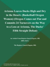 Arizona Leaves Ducks High and Dry in the Desert (Basketball Oregon Women) (Oregon Comes out Flat and Commits 24 Turnovers on the Way to a Loss at Arizona, The Ducks' Fifth Straight Defeat)