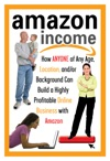 Amazon Income How ANYONE Of Any Age Location Andor Background Can Build A Highly Profitable Online Business With Amazon