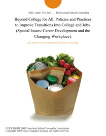 Beyond College For All Policies And Practices To Improve Transitions Into College And Jobs Special Issues Career Development And The Changing Workplace