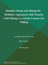 Rambler Metals and Mining Plc - Definitive Agreement with Tenacity Gold Mining Co. Ltd for Custom Ore Milling