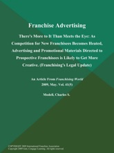 Franchise Advertising: There's More To It Than Meets The Eye: As Competition For New Franchisees Becomes Heated, Advertising And Promotional Materials Directed To Prospective Franchisees Is Likely To Get More Creative (Franchising's Legal Update)
