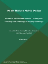 On the Horizon Mobile Devices: Are They a Distraction Or Another Learning Tool? (Teaching with Technology / Emerging Technology)