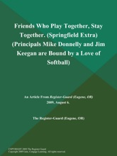 Friends Who Play Together, Stay Together (Springfield Extra) (Principals Mike Donnelly and Jim Keegan are Bound by a Love of Softball)
