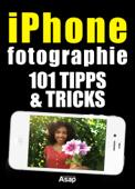 iPhone-Fotografie: 101 Tipps und Tricks