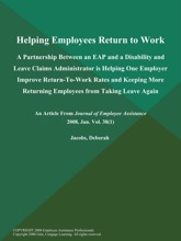 Helping Employees Return to Work: A Partnership Between an EAP and a Disability and Leave Claims Administrator is Helping One Employer Improve Return-To-Work Rates and Keeping More Returning Employees from Taking Leave Again