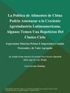 La Politica De Alimentos De China Podria Amenazar A La Creciente Agroindustria Latinoamericana Algunos Temen Una Repeticion Del Clasico Ciclo Exportamos Materias Primas E Importamos Comida Procesada Y De Valor Agregado