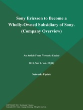 Sony Ericsson to Become a Wholly-Owned Subsidiary of Sony (Company Overview)