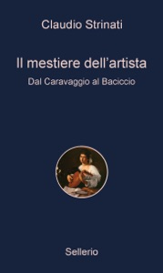 Il mestiere dell'artista. Dal Caravaggio al Baciccio da Claudio Strinati