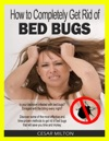 How To Completely Get Rid Of Bed Bugs