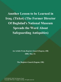 ANOTHER LESSON TO BE LEARNED IN IRAQ (TICKET) (THE FORMER DIRECTOR OF BAGHDADS NATIONAL MUSEUM SPREADS THE WORD ABOUT SAFEGUARDING ANTIQUITIES)