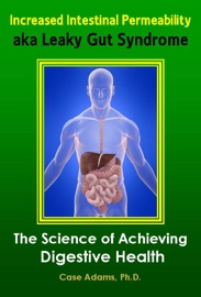 Increased Intestinal Permeability Aka Leaky Gut Syndrome