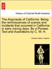 The Argonauts of California. Being the reminiscences of scenes and incidents that occurred in California in early mining days. By a Pioneer. Text and illustrations by C. W. H.