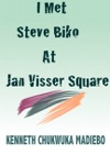 I Met Steve Biko At Jan Visser Square