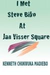 I Met Steve Biko At Jan Visser Square