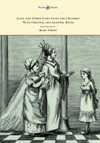 Alice And Other Fairy Plays For Children - With Original Plates And Four Picture-Initials - With Original And Adapted Music