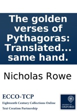 The Golden Verses Of Pythagoras: Translated From The Greek, By N. Rowe, Esq; With A Poem On The Late Glorious Successes, &c. And An Ode For The New-Year, MDCCXVI. By The Same Hand.