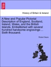 A New And Popular Pictorial Description Of England Scotland Ireland Wales And The British Islands Embellished With Several Hundred Handsome Engravings  Sixth Thousand