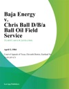 Baja Energy V Chris Ball DBA Ball Oil Field Service