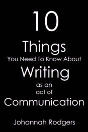 10 Things You Need To Know About Writing As An Act of Communication