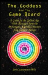 The Goddess And The Game Board A Guide To The Golden Age With Messages From The Archangels Ascended Masters And Galactic Beings