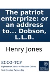 The Patriot Enterprize Or An Address To Britain A Poem Inscribed To The Right Hon William Pitt  By Mr Jones Author Of The Earl Of Essex To Which Is Added The Prussian Campaign A Poem Celebrating The Atchievements Sic Of Frederick The Grea