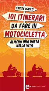 101 itinerari da fare in motocicletta almeno una volta nella vita da Davide Malesi