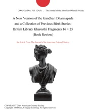 A New Version Of The Gandhari Dharmapada And A Collection Of Previous-Birth Stories: British Library Kharosthi Fragments 16 + 25 (Book Review)