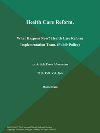 HEALTH CARE REFORM: WHAT HAPPENS NOW? HEALTH CARE REFORM IMPLEMENTATION TEAM (PUBLIC POLICY)