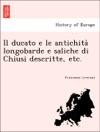 Il Ducato E Le Antichita Longobarde E Saliche Di Chiusi Descritte Etc