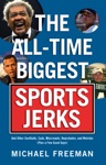 The All-Time Biggest Sports Jerks And Other Goofballs Cads Miscreants Reprobates And Weirdos Plus A Few Good Guys
