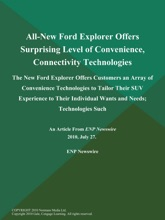 All-New Ford Explorer Offers Surprising Level of Convenience, Connectivity Technologies; The New Ford Explorer Offers Customers an Array of Convenience Technologies to Tailor Their SUV Experience to Their Individual Wants and Needs; Technologies Such
