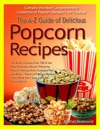 The A-Z Guide Of Delicious Popcorn Recipes Over 100 Recipes