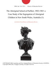 The Aboriginal School at Purfleet, 1903-1965: a Case Study of the Segregation of Aboriginal Children in New South Wales, Australia (1).