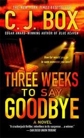 Three Weeks to Say Goodbye - C. J. Box by  C. J. Box PDF Download