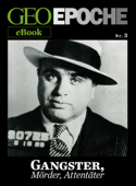 GEO EPOCHE eBook Nr. 3: Gangster, Mörder, Attentäter