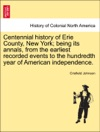 Centennial History Of Erie County New York Being Its Annals From The Earliest Recorded Events To The Hundredth Year Of American Independence