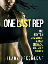One Last Rep: The Key To A Slim Waist, A Flat Stomach, And Sexy Curves