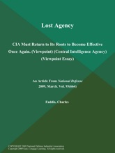 Lost Agency: CIA Must Return To Its Roots To Become Effective Once Again (Viewpoint) (Central Intelligence Agency) (Viewpoint Essay)