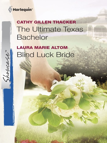 Cathy Gillen Thacker & Laura Marie Altom - The Ultimate Texas Bachelor & Blind Luck Bride